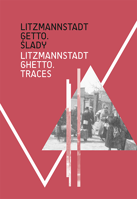 Litzmannstadt Getto. Ślady/ Litzmannstadt Ghetto Traces