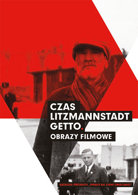 Czas Litzmannstadt Getto. Obrazy filmowe (PL) / Time of the Litzmannstadt. Film images (EN)